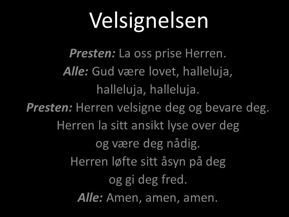 Velsignelsen Presten: La oss prise Herren.