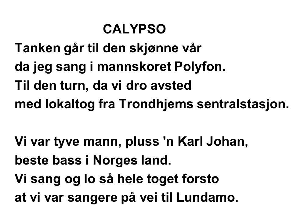 CALYPSO Tanken går til den skjønne vår. da jeg sang i mannskoret Polyfon. Til den turn' da vi dro avsted.