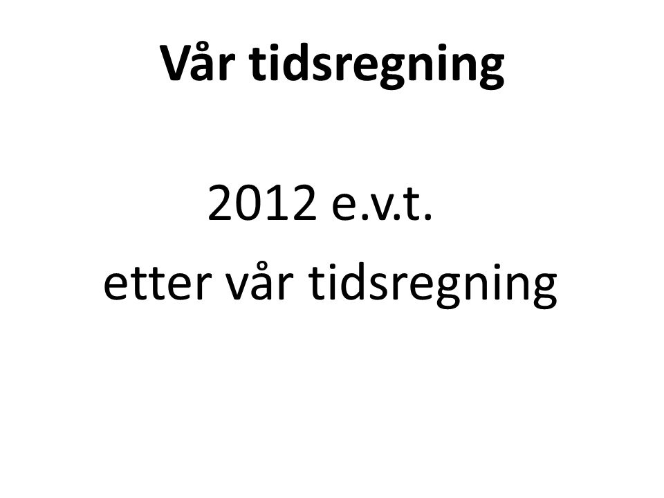 Vår tidsregning 2012 e.v.t. etter vår tidsregning