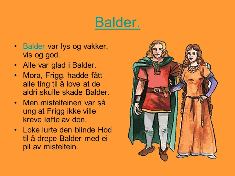 Balder. Balder var lys og vakker, vis og god. Alle var glad i Balder.