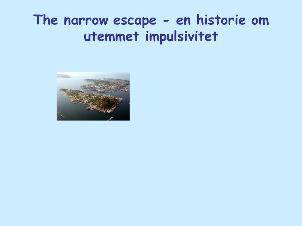 The narrow escape - en historie om utemmet impulsivitet