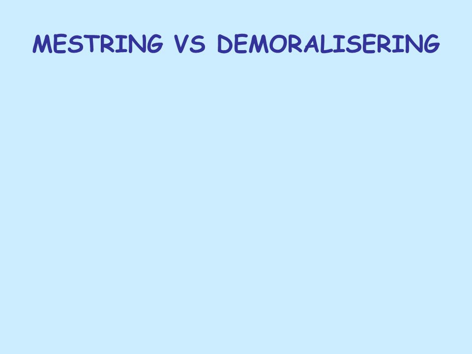 MESTRING VS DEMORALISERING