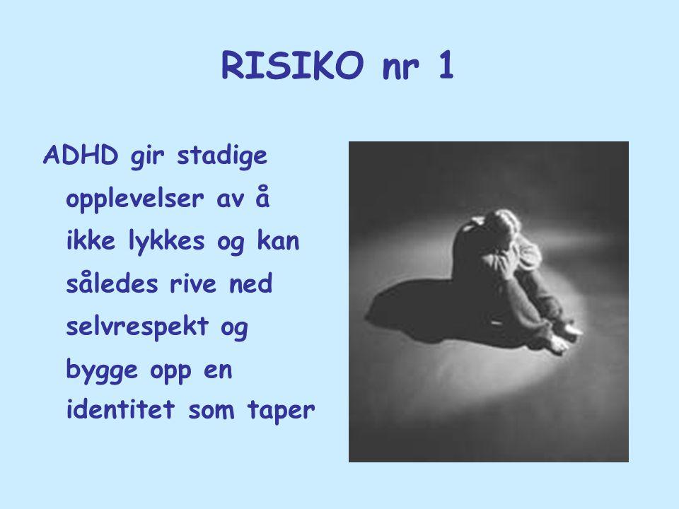 RISIKO nr 1 ADHD gir stadige opplevelser av å ikke lykkes og kan således rive ned selvrespekt og bygge opp en identitet som taper.