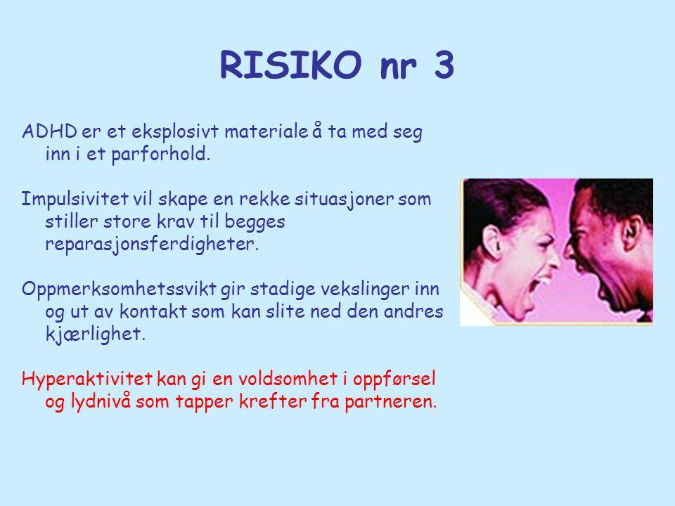 RISIKO nr 3 ADHD er et eksplosivt materiale å ta med seg inn i et parforhold.