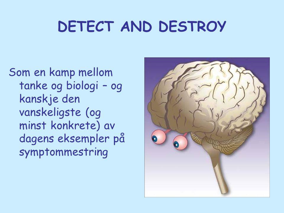 DETECT AND DESTROY Som en kamp mellom tanke og biologi – og kanskje den vanskeligste (og minst konkrete) av dagens eksempler på symptommestring.
