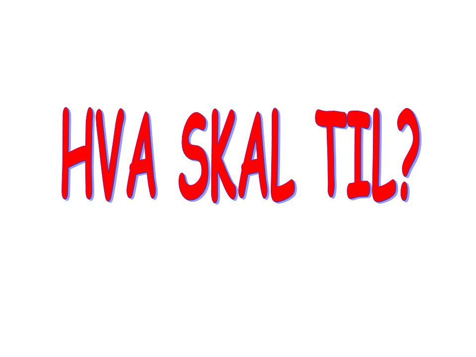 HVA SKAL TIL