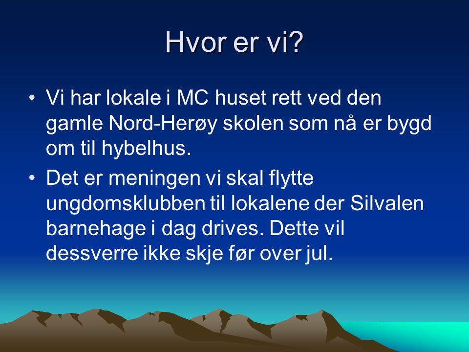Hvor er vi Vi har lokale i MC huset rett ved den gamle Nord-Herøy skolen som nå er bygd om til hybelhus.