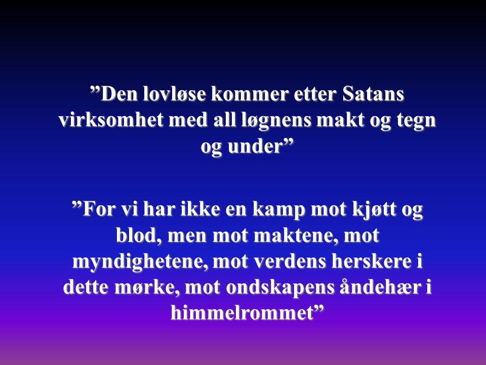 Den lovløse kommer etter Satans virksomhet med all løgnens makt og tegn og under