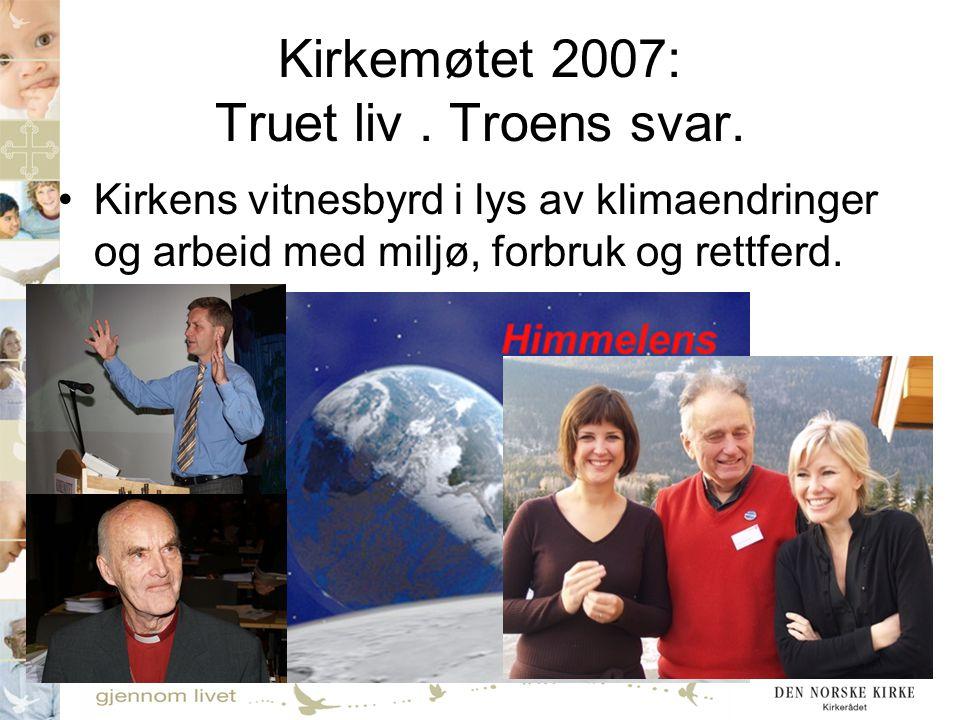 Kirkemøtet 2007: Truet liv . Troens svar.