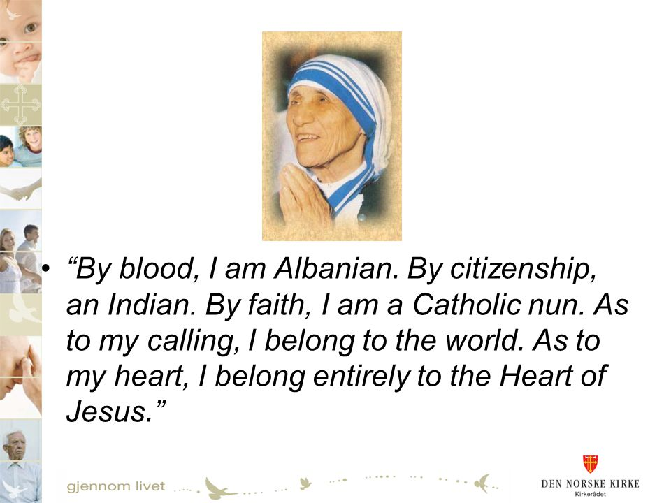 By blood, I am Albanian. By citizenship, an Indian