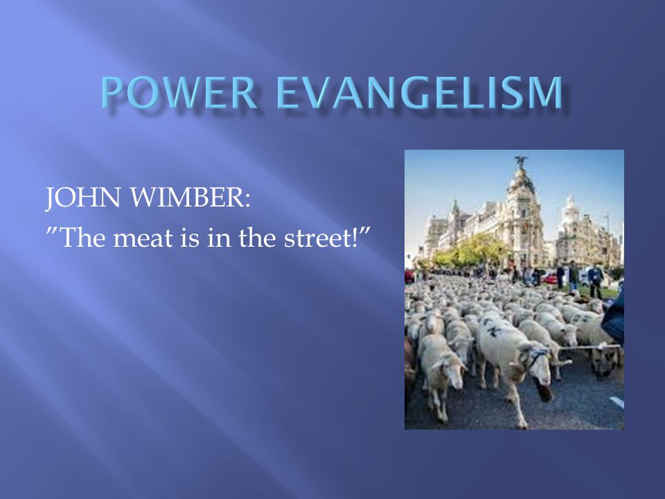JOHN WIMBER: The meat is in the street!