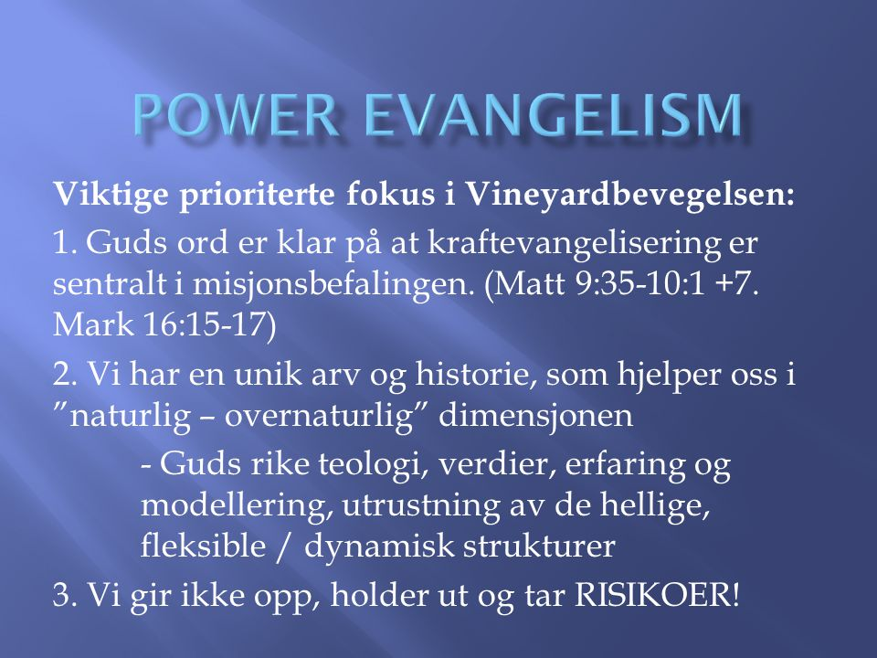 POWER EVANGELISM Viktige prioriterte fokus i Vineyardbevegelsen: