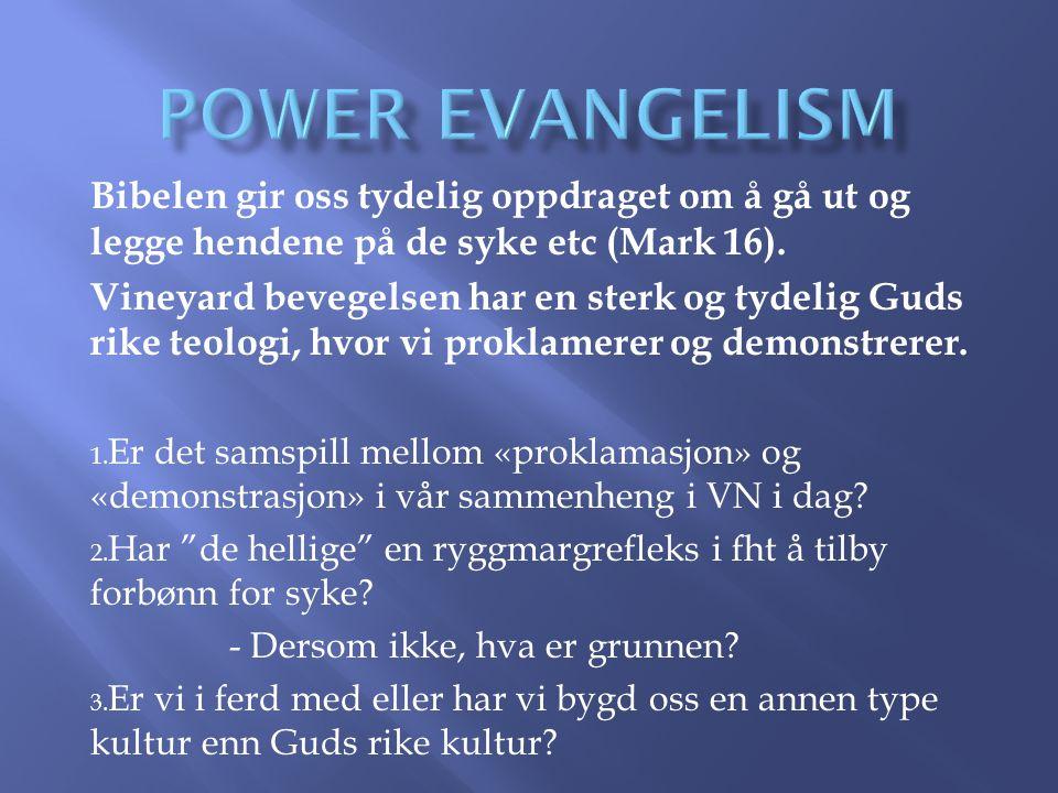 POWER EVANGELISM Bibelen gir oss tydelig oppdraget om å gå ut og legge hendene på de syke etc (Mark 16).