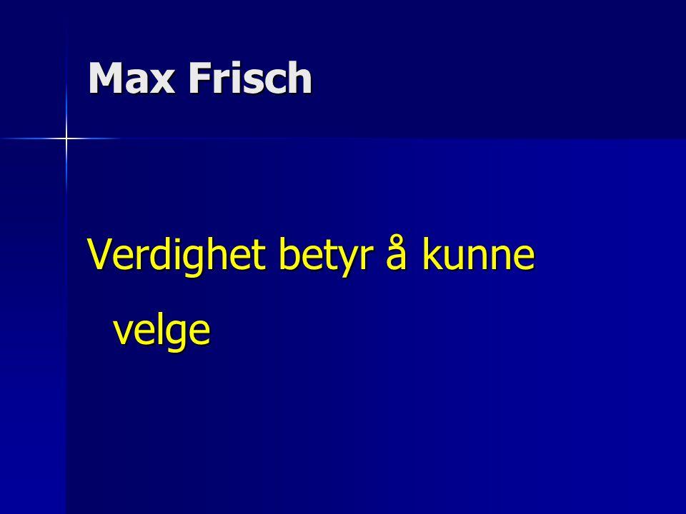 Max Frisch Verdighet betyr å kunne velge
