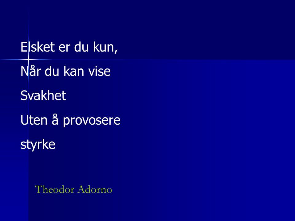 Theodor Adorno Elsket er du kun, Når du kan vise Svakhet