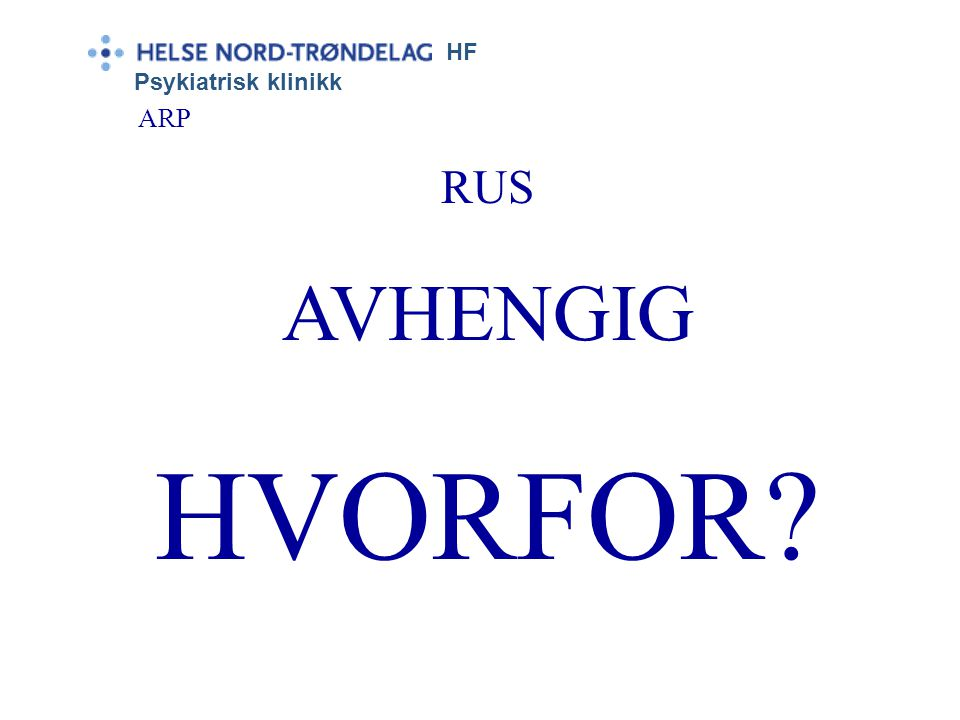 HF Psykiatrisk klinikk ARP RUS AVHENGIG HVORFOR