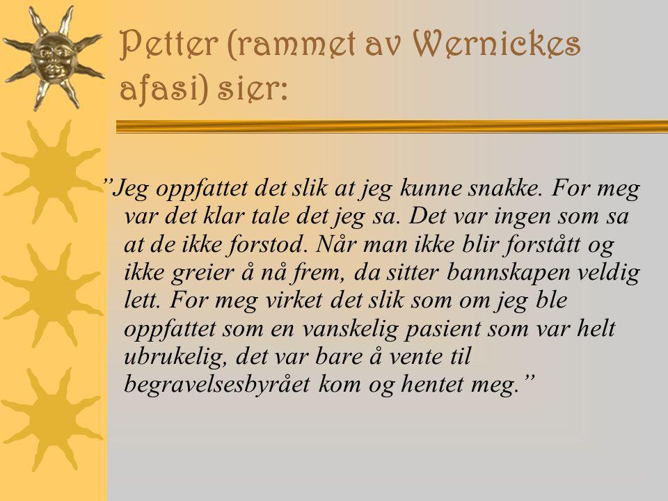 Petter (rammet av Wernickes afasi) sier:
