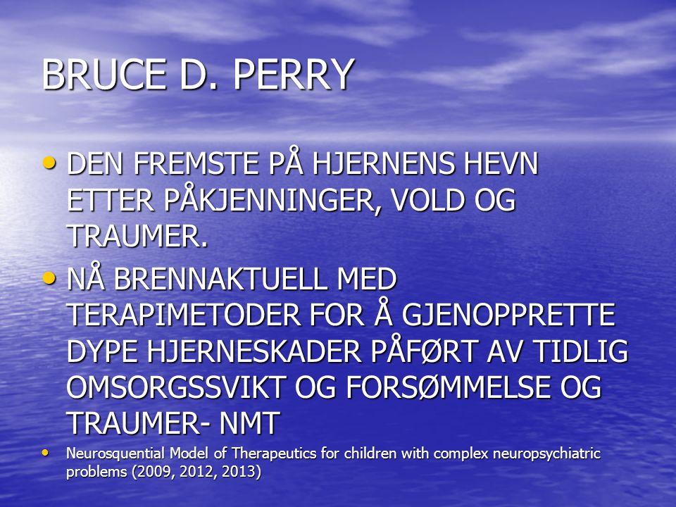 BRUCE D. PERRY DEN FREMSTE PÅ HJERNENS HEVN ETTER PÅKJENNINGER, VOLD OG TRAUMER.