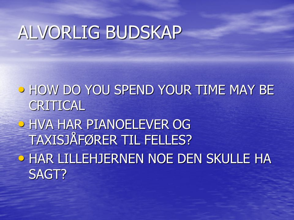 ALVORLIG BUDSKAP HOW DO YOU SPEND YOUR TIME MAY BE CRITICAL