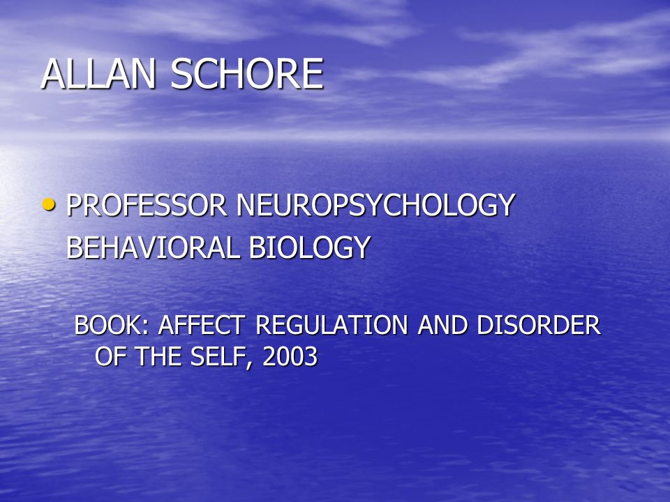 ALLAN SCHORE PROFESSOR NEUROPSYCHOLOGY BEHAVIORAL BIOLOGY