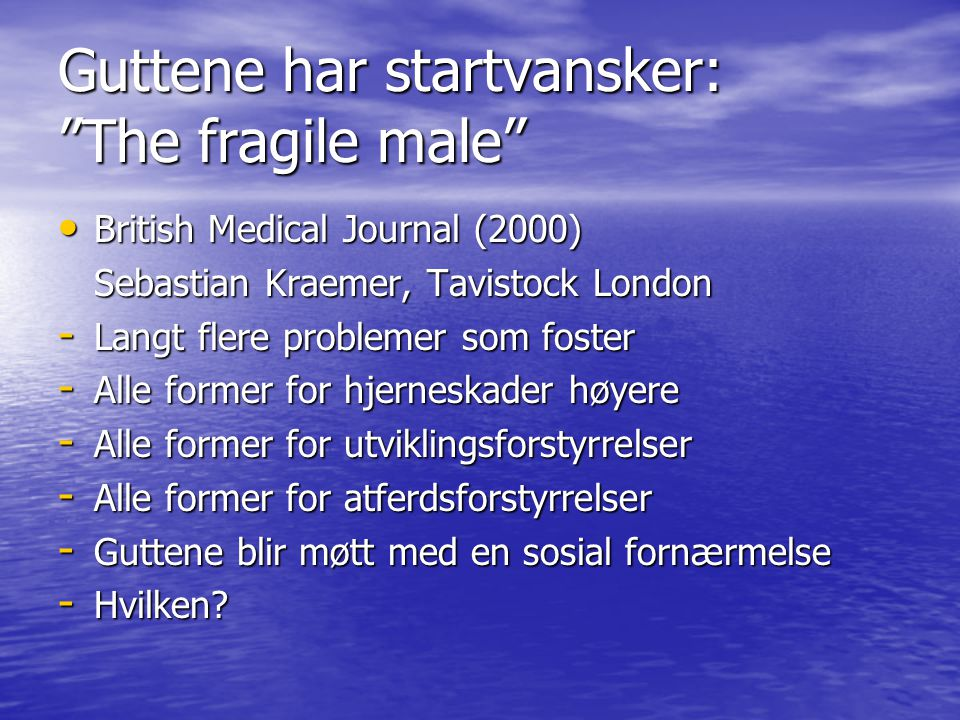 Guttene har startvansker: The fragile male