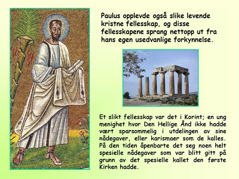 Paulus opplevde også slike levende kristne fellesskap, og disse fellesskapene sprang nettopp ut fra hans egen usedvanlige forkynnelse.