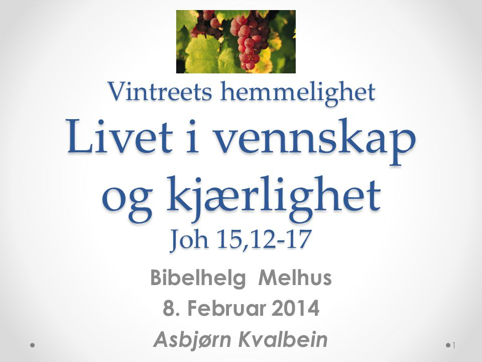 Vintreets hemmelighet Livet i vennskap og kjærlighet Joh 15,12-17