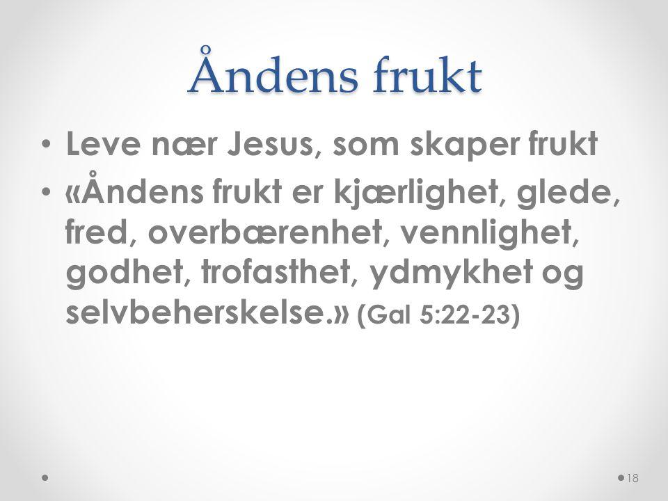 Åndens frukt Leve nær Jesus, som skaper frukt