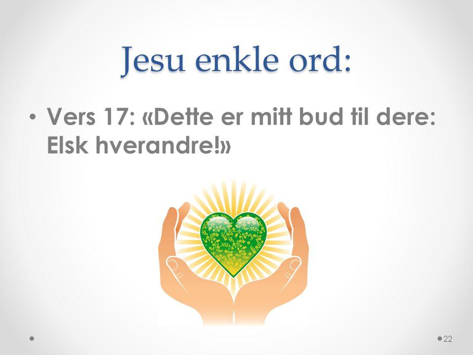 Jesu enkle ord: Vers 17: «Dette er mitt bud til dere: Elsk hverandre!»