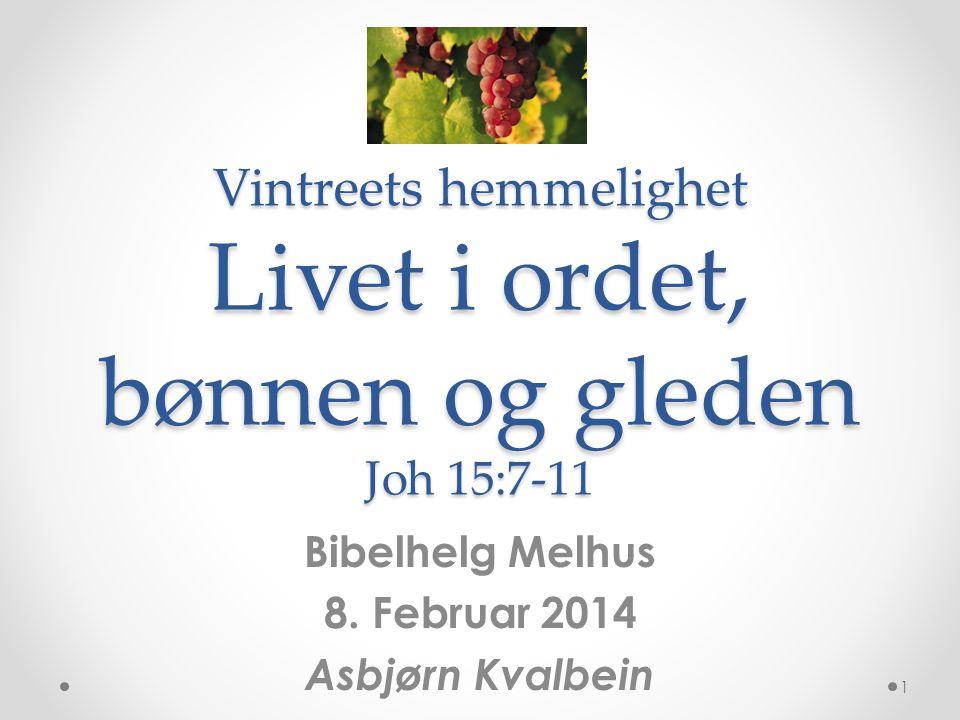 Vintreets hemmelighet Livet i ordet, bønnen og gleden Joh 15:7-11