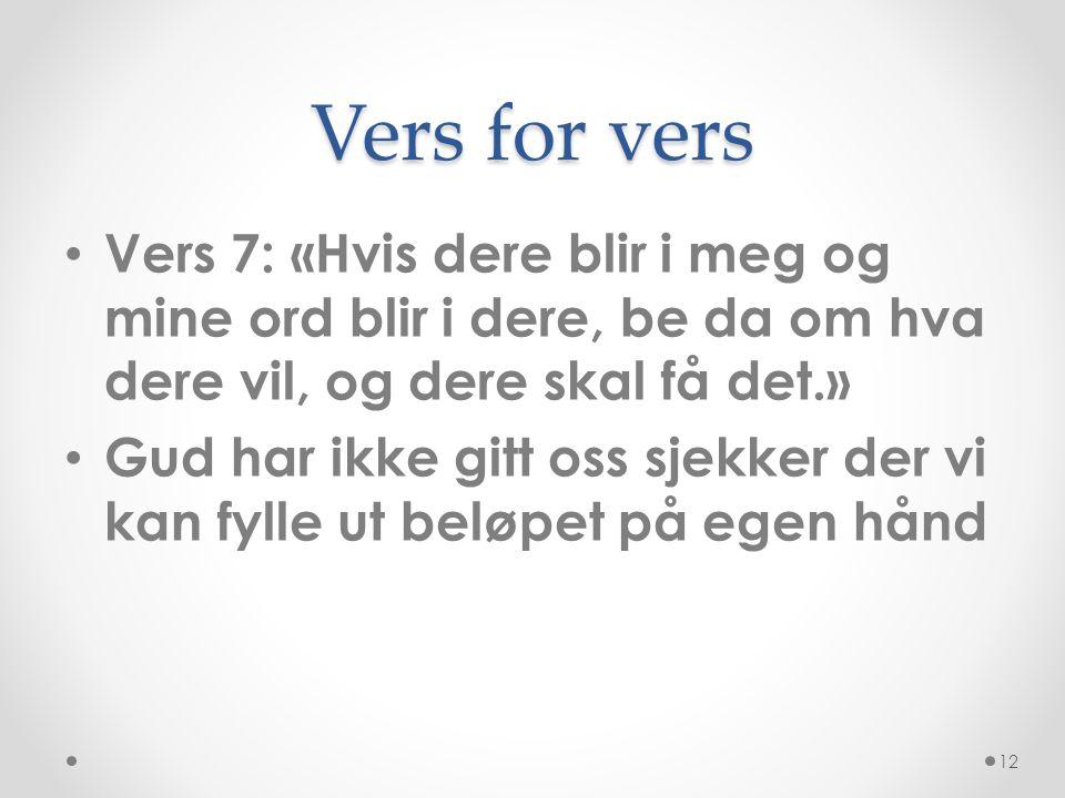 Vers for vers Vers 7: «Hvis dere blir i meg og mine ord blir i dere, be da om hva dere vil, og dere skal få det.»