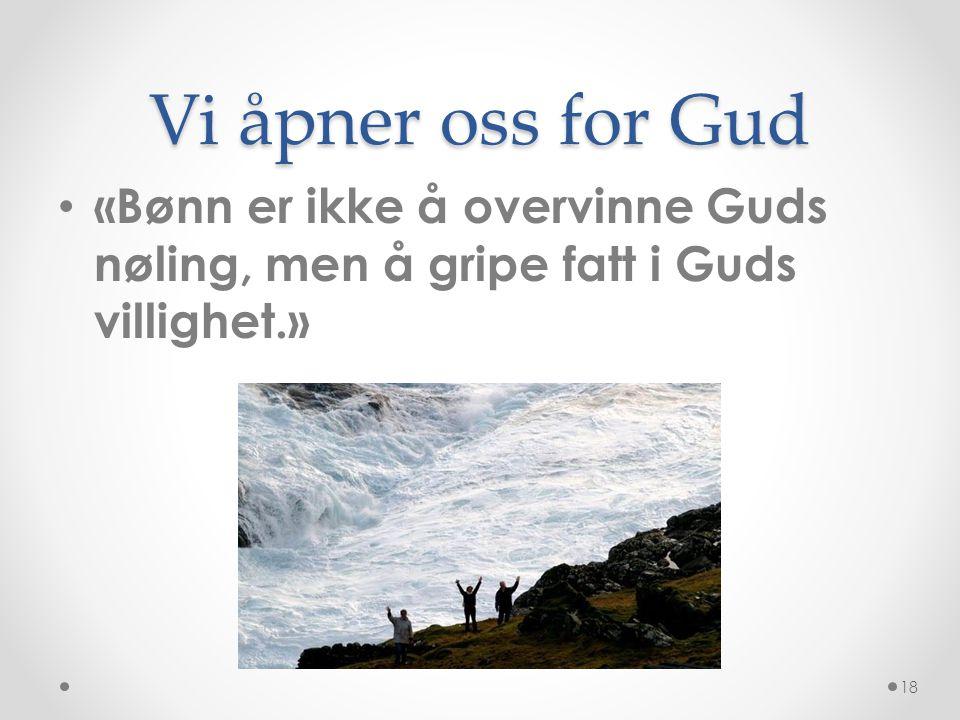 Vi åpner oss for Gud «Bønn er ikke å overvinne Guds nøling, men å gripe fatt i Guds villighet.»