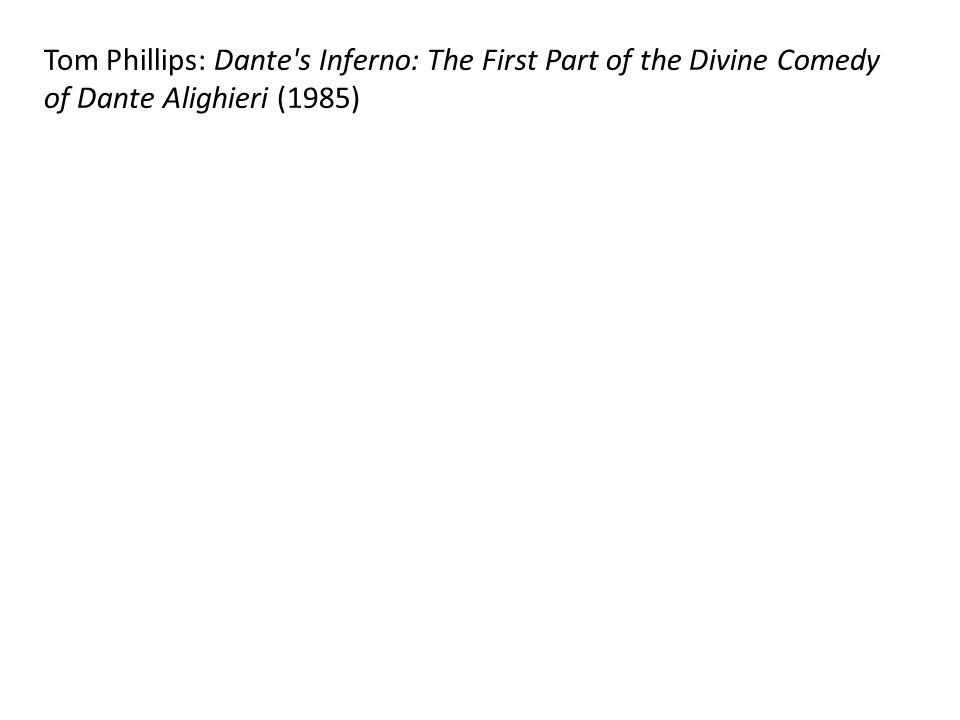 Tom Phillips: Dante s Inferno: The First Part of the Divine Comedy of Dante Alighieri (1985)