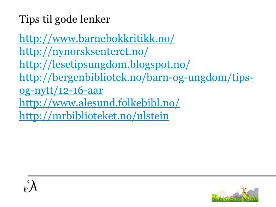 Tips til gode lenker http://www.barnebokkritikk.no/ http://nynorsksenteret.no/ http://lesetipsungdom.blogspot.no/