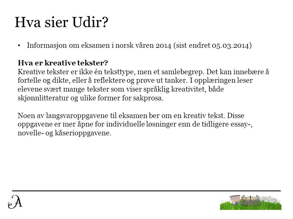 Hva sier Udir Informasjon om eksamen i norsk våren 2014 (sist endret 05.03.2014) Hva er kreative tekster