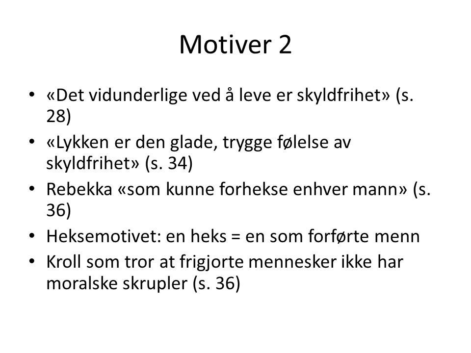 Motiver 2 «Det vidunderlige ved å leve er skyldfrihet» (s. 28)
