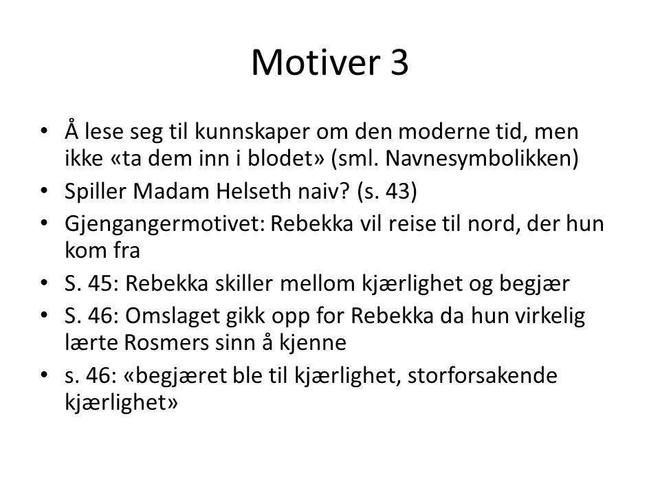 Motiver 3 Å lese seg til kunnskaper om den moderne tid, men ikke «ta dem inn i blodet» (sml. Navnesymbolikken)