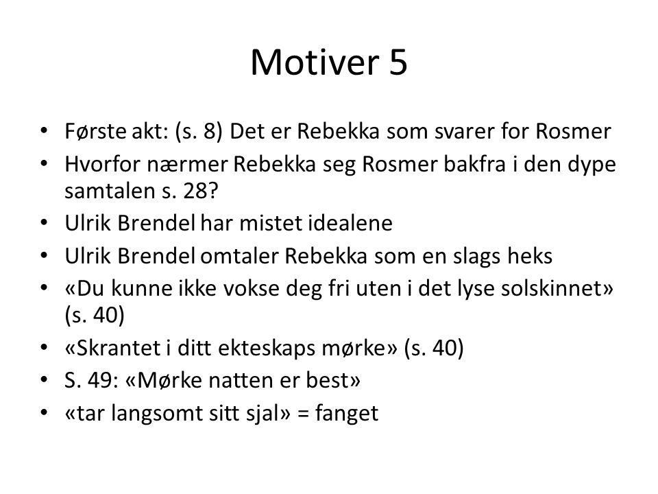 Motiver 5 Første akt: (s. 8) Det er Rebekka som svarer for Rosmer