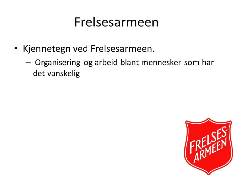 Frelsesarmeen Kjennetegn ved Frelsesarmeen.