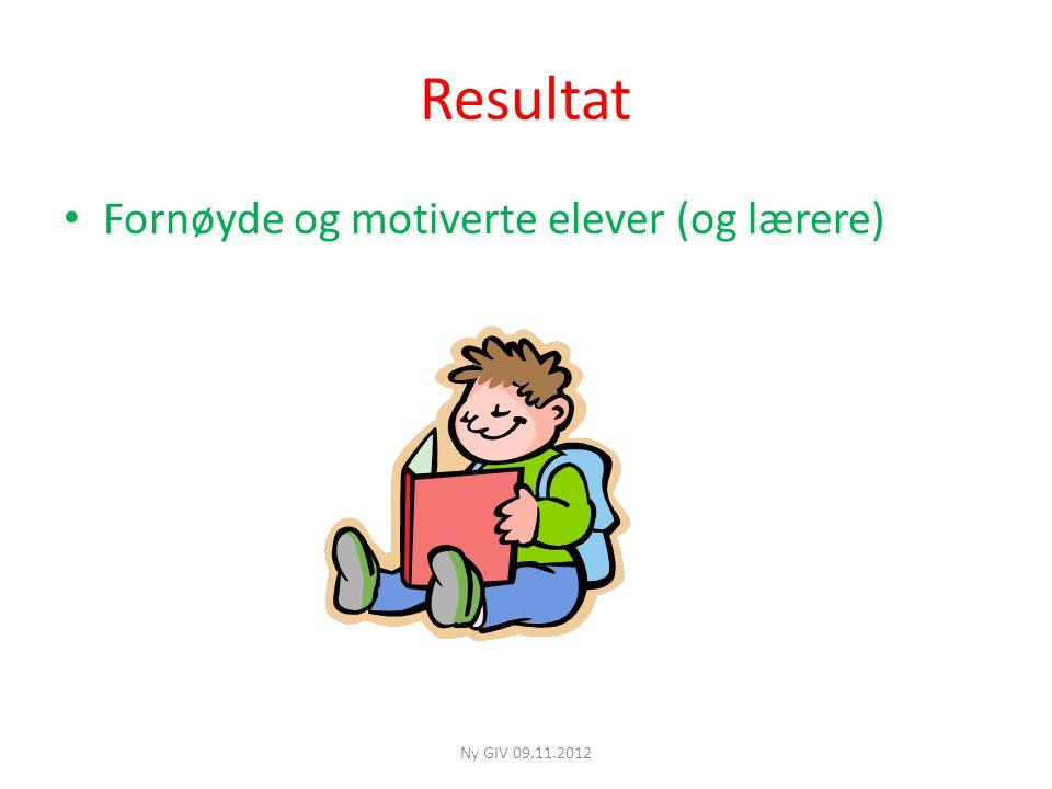 Resultat Fornøyde og motiverte elever (og lærere) Ny GIV 09.11.2012