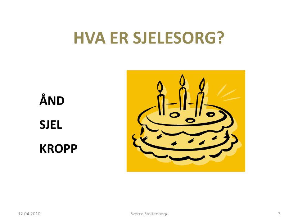 HVA ER SJELESORG ÅND SJEL KROPP 12.04.2010 Sverre Stoltenberg