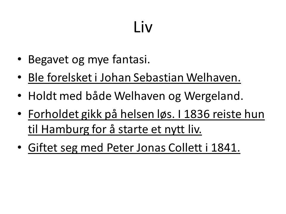 Liv Begavet og mye fantasi. Ble forelsket i Johan Sebastian Welhaven.
