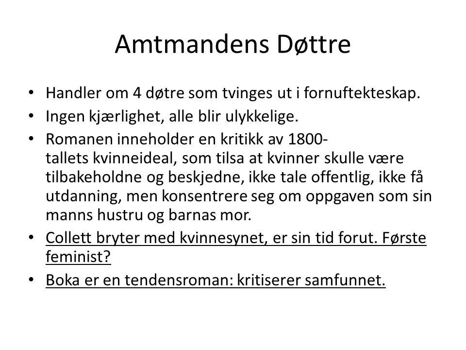 Amtmandens Døttre Handler om 4 døtre som tvinges ut i fornuftekteskap.