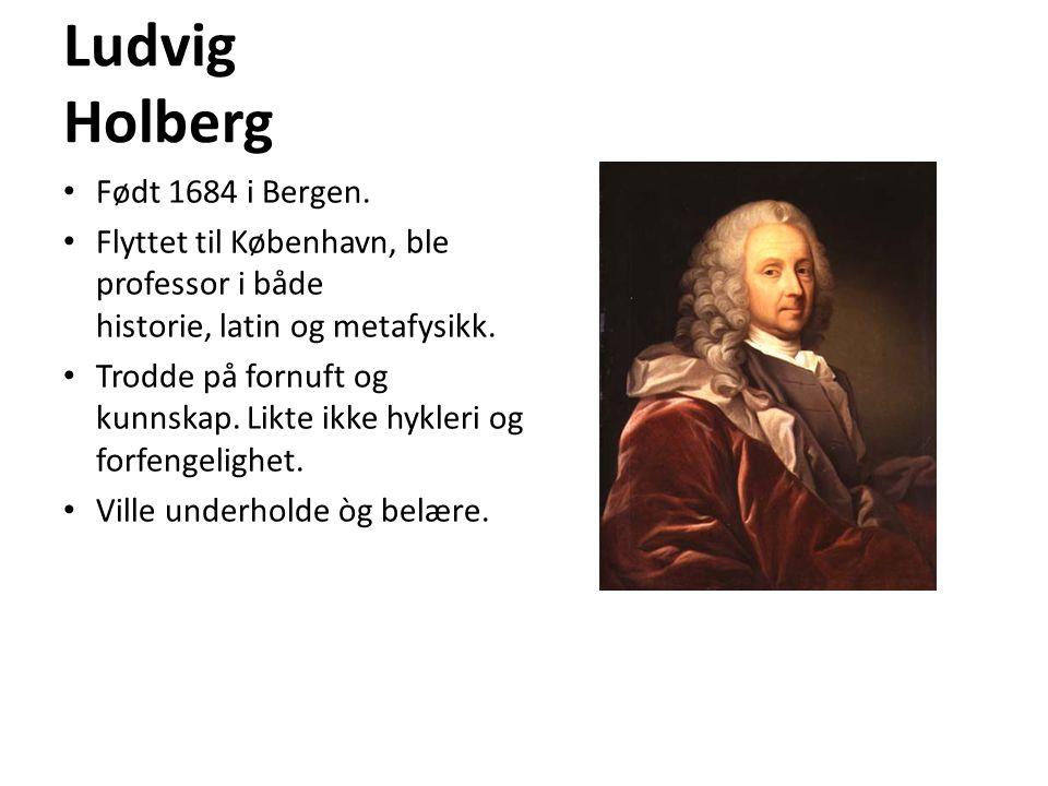 Ludvig Holberg Født 1684 i Bergen.