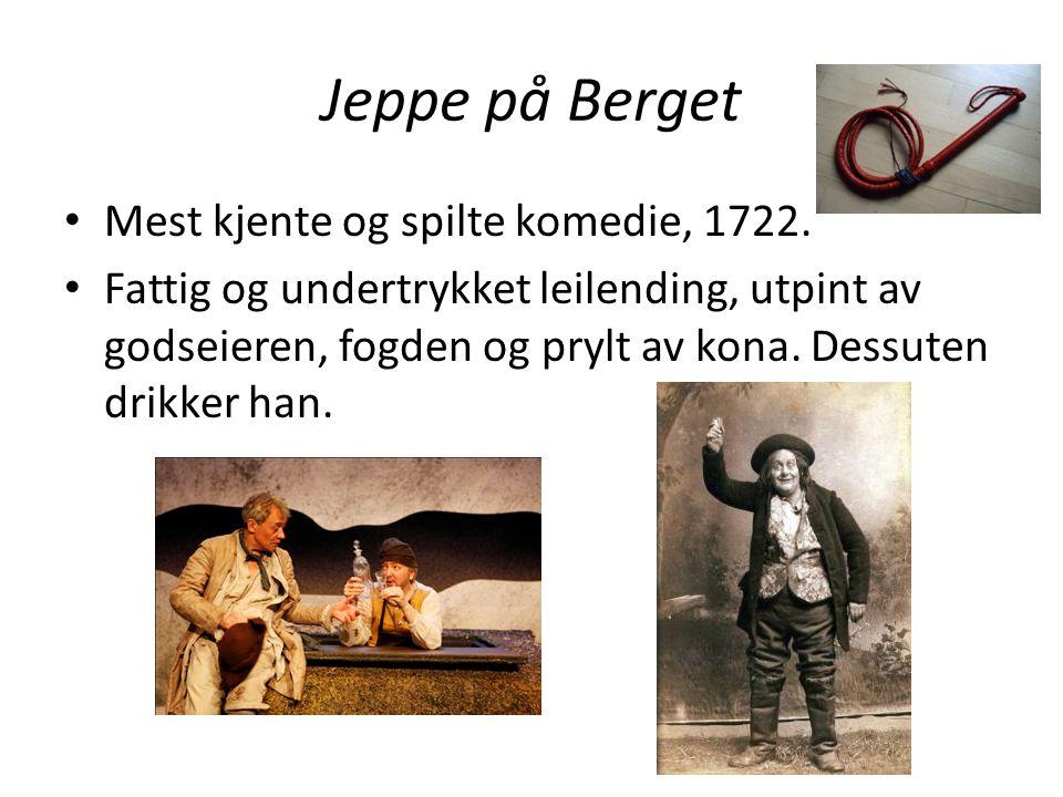 Jeppe på Berget Mest kjente og spilte komedie, 1722.