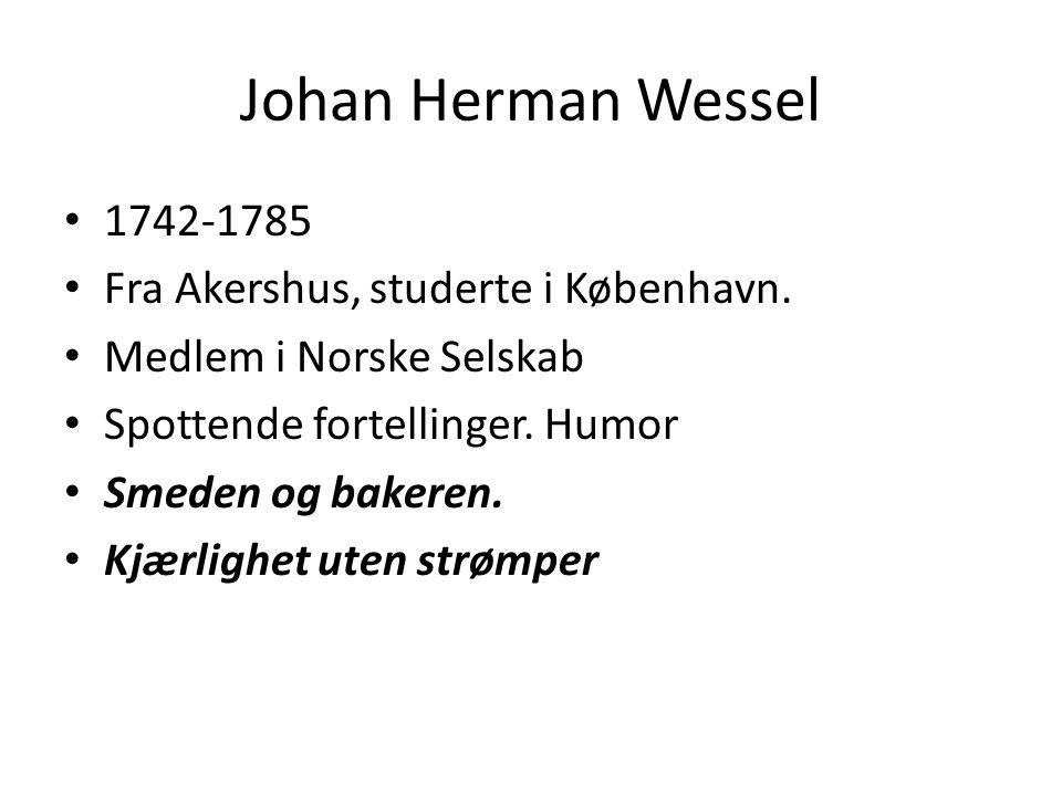 Johan Herman Wessel 1742-1785 Fra Akershus, studerte i København.