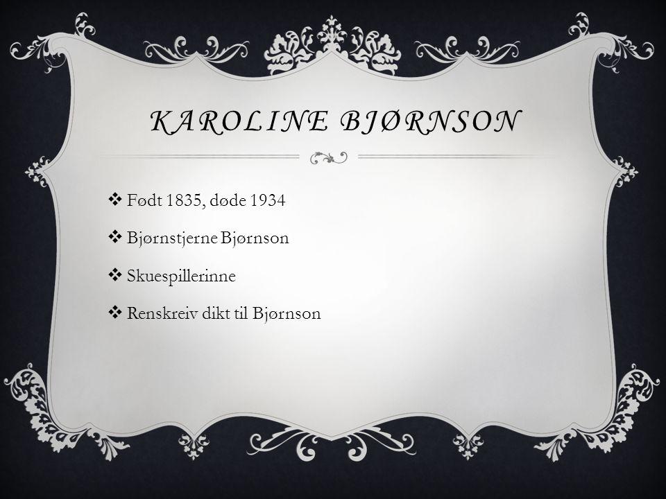 Karoline Bjørnson Født 1835, døde 1934 Bjørnstjerne Bjørnson