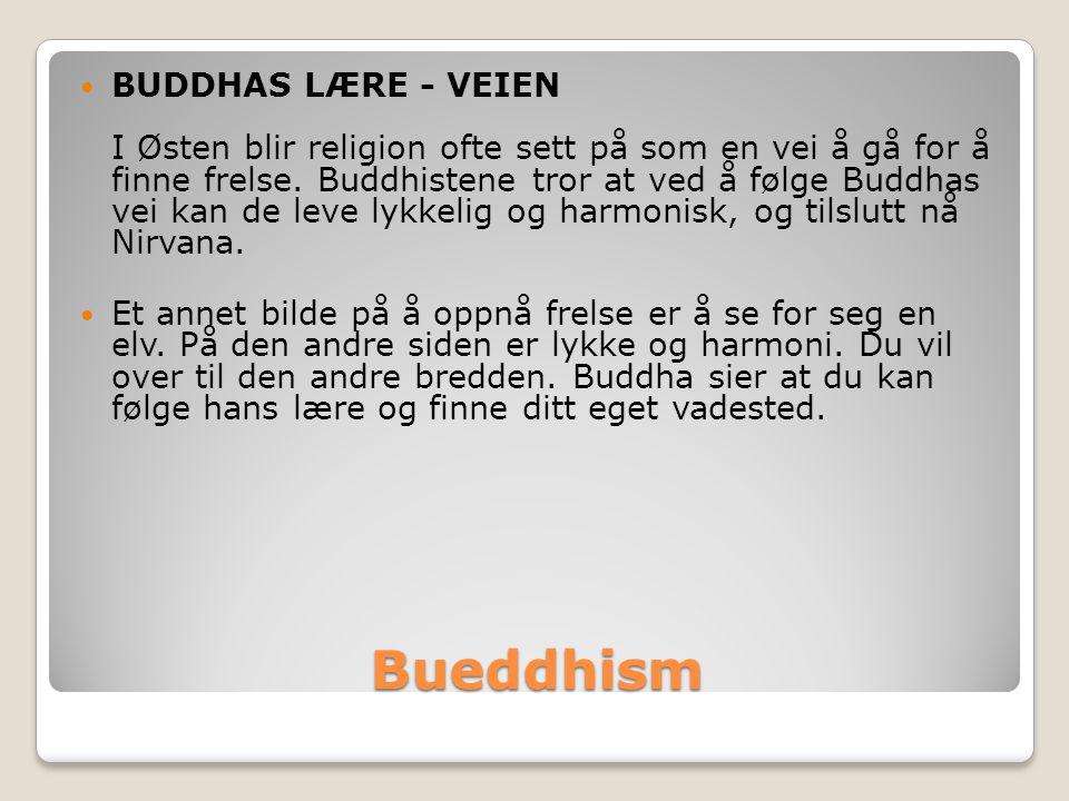 BUDDHAS LÆRE - VEIEN I Østen blir religion ofte sett på som en vei å gå for å finne frelse. Buddhistene tror at ved å følge Buddhas vei kan de leve lykkelig og harmonisk, og tilslutt nå Nirvana.