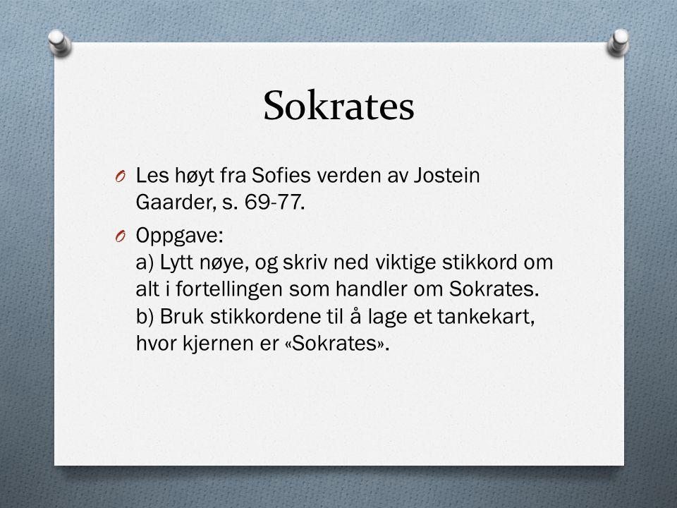 Sokrates Les høyt fra Sofies verden av Jostein Gaarder, s. 69-77.
