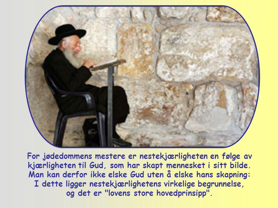 For jødedommens mestere er nestekjærligheten en følge av kjærligheten til Gud, som har skapt mennesket i sitt bilde.